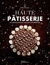Haute Pâtisserie, 100 recettes pour viser les cimes de la gourmandise